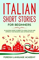 Italian Short Stories for Beginners: 20 Amusing Short Stories to Learn Italian and Improve Your Reading and Listening Skills
