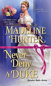 Never Deny a Duke (Decadent Dukes Society Book 3) by [Hunter, Madeline]