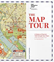 The Map Tour: A History of Tourism Told Through Rare Maps, from the Grand Tour to Globalization (Royal Geographical Society)