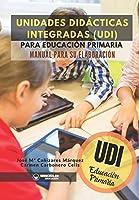 Unidades Didácticas Integradas (UDI) para Educación Primaria: Manual para su elaboración