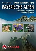 Bayerische Alpen · Natur – Pflanzen – Tiere: mit Wanderungen und Erkundungstipps