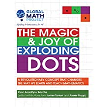 The Magic & Joy of Exploding Dots: A revolutionary concept that changes the way we learn and teach mathematics