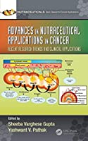Advances in Nutraceutical Applications in Cancer: Recent Research Trends and Clinical Applications (Nutraceuticals)