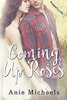 Coming Up Roses: #MeetCute Books (With A Kiss Book 4) by [Michaels, Anie]