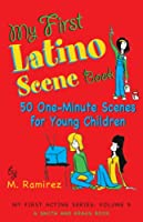 My First Latino Scene Book: 51 One-Minute Scenes for Young Children (My First Acting Series)