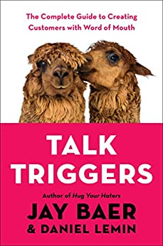 Talk Triggers: The Complete Guide to Creating Customers with Word of Mouth by [Baer, Jay, Lemin, Daniel]