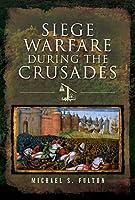 Siege Warfare During the Crusades