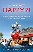 Is Everybody Happy!?!: Creating Culture Where Success & Happiness Thrive - the Chick-fil-a Way
