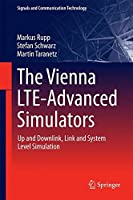The Vienna LTE-Advanced Simulators: Up and Downlink, Link and System Level Simulation (Signals and Communication Technology) by Markus Rupp Stefan Schwarz Martin Taranetz(2016-03-23)