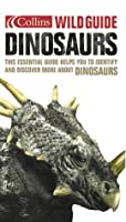 Dinosaurs (Collins Wild Guide S.)