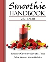 Smoothie Handbook For Health: Radiance One Smoothie at a Time! [並行輸入品]