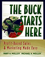The Buck Starts Here: Profit-Based Sales & Marketing Made Easy