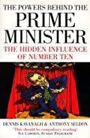 The Powers Behind the Prime Minister: The Hidden Influence of Number Ten