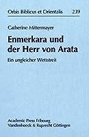 Enmerkara Und Der Herr Von Arata: Ein Ungleicher Wettstreit (Orbis Biblicus et Orientalis)
