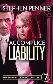 Accomplice Liability: David Brunelle Legal Thriller #7 (David Brunelle Legal Thrillers) by [Penner, Stephen]