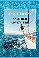 ANOTHER DAY ANOTHER ADVENTURE: Funny  Lined Adventure Notebook. Novelly Gift for men and women,.Blank lined Jornal to write in Ideas.Large (6 x 9 inches) - 100