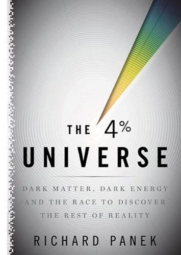 The Four-Percent Universe: Dark Matter, Dark Energy, and the Race to Discover the Rest of Reality