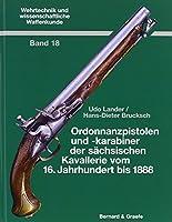 Ordonnanzpistolen und Karabiner der saechsischen Armee vom 16. Jahrhundert bis 1888