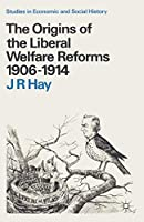 The Origins of the Liberal Welfare Reforms 1906-1914 (Studies in Economic and Social History)