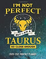 I'm Not Perfect But I Am A Taurus So Close Enough 2020-2021 Monthly Planner: Two Year Calendar Appointment Schedule Organizer Journal. Zodiac Constellation Space Stars Design