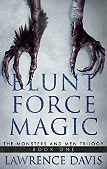 [Davis, Lawrence]のBLUNT FORCE MAGIC: The Monsters and Men Trilogy-Book One (English Edition)