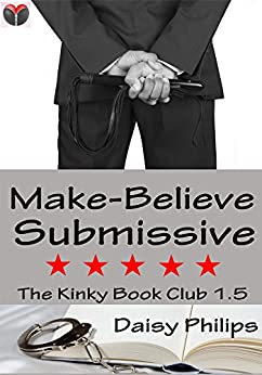 Make-Believe Submissive: A Kinky Book Club Short Story (The Kinky Book Club) by [Philips, Daisy]