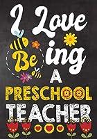 I Love Being Preschool  Teacher: Teacher Notebook , Journal or Planner for Teacher Gift,Thank You Gift to Show Your Gratitude During Teacher Appreciation Week