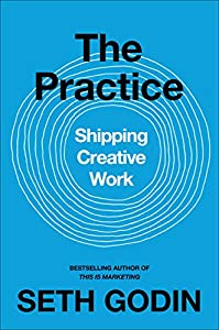 The Practice: Shipping Creative Work (English Edition)