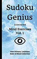 Sudoku Genius Mind Exercises Volume 1: New Orleans, Louisiana State of Mind Collection