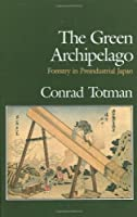 The Green Archipelago: Forestry in Pre-Industrial Japan by Conrad Totman(1989-01-24)