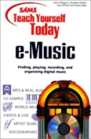 E-Music: Finding, Playing, Recording, and Organizing Digital Music (Teach Yourself Today)