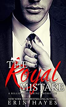 The Royal Mistake: A Billionaire Prince Romance by [Hayes, Erin]