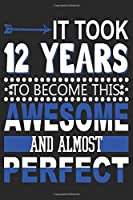 It Took 12 Years: Blank Lined Journal, Funny Happy 12th Birthday Notebook, Logbook, Diary, Perfect Gift For 12 Year Old Boys And Girls