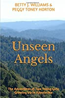 Unseen Angels: The Adventures of Two Young Girls Growing Up in Appalachia