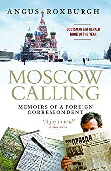 Moscow Calling: Memoirs of a Foreign Correspondent by [Roxburgh, Angus]