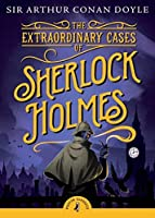 The Extraordinary Cases of Sherlock Holmes (Puffin Classics) by Sir Arthur Conan Doyle(2010-04-01)