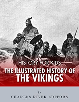 History for Kids: The Illustrated History of the Vikings by [Charles River Editors]