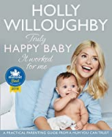 Truly Happy Baby: It Worked for Me: A Practical Parenting Guide from a Mum You Can Trust