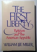 The First Liberty: Religion and the American Republic
