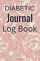 Diabetic Journal Log Book: Level Booklet Logbook Diabetes Lined Notebook Daily Glucose Prick Diary Food Record Tracker Organizer Good Gift For Men Kids Children & Women Who Live With Diabete To Take Notes Tracking Paperback Cover 122 Pages Inch Sized