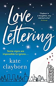 Love Lettering: The charming feel-good rom-com that will grab hold of your heart and never let go by [Clayborn, Kate]