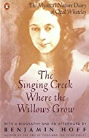 The Singing Creek Where the Willows Grow: The Mystical Nature Diary of Opal Whiteley【洋書】 [並行輸入品]