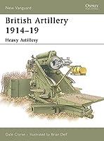 British Artillery 1914-19: Heavy Artillery (New Vanguard)