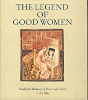 Legend of Good Women: Medieval Women in Towns and Cities