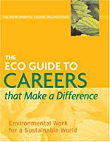 The Eco Guide To Careers: That Make A Difference