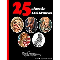 25 años de caricaturas, by Vizcarra: Las mejores caricaturas de Vizcarra en sus primeros 25 años de carrera (Spanish Edition)