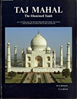 Taj Mahal: The Illumined Tomb : An Anthology of Seventeenth-Century Mughal and European Documentary Sources