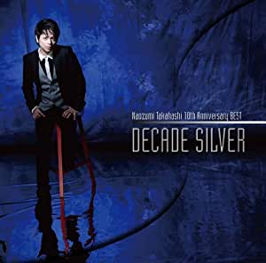 "Naozumi Takahashi 10th Anniversary BEST ""DECADE SILVER"""