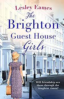 The Brighton Guest House Girls: Hardship, heartache and the healing power of friendship by [Eames, Lesley]