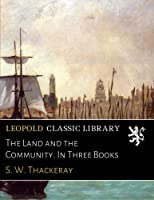 The Land and the Community. In Three Books